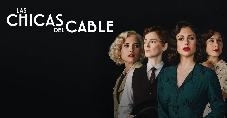 Las Chicas del Cable Serie Netflix Temporada Final